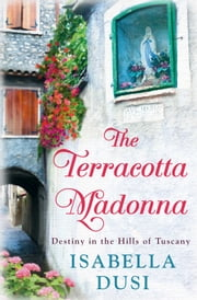 The Terracotta Madonna - Destiny in the Hills of Tuscany ebook by Isabella Dusi