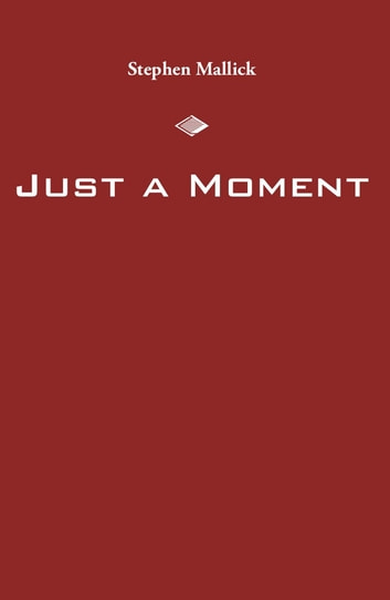 Just a Moment ebook by Stephen Mallick