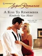 A Kiss to Remember ebook by Kimberly Van Meter