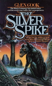 The Silver Spike - The Chronicles of the Black Company ebook by Glen Cook