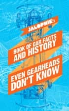 Jalopnik's Book Of Car Facts And History Even Gearheads Don't Know ebook by Jalopnik,Matt Hardigree,Matt Hardigree,Jason Torchinsky,Travis Okulski,Máté Petrány,Raphael Orlove,Sam Smith