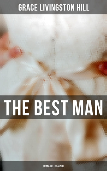 The Best Man (Romance Classic) ebook by Grace Livingston Hill