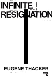 Infinite Resignation ebook by Eugene Thacker