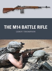 The M14 Battle Rifle ebook by Leroy Thompson,Johnny Shumate