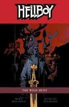 Hellboy Volume 9: The Wild Hunt ebook by Mike Mignola, Various