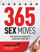 365 Sex Moves - Positions for Having Sex a New Way Every Day ebook by Randi Foxx
