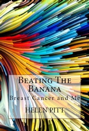Beating The Banana: Breast Cancer and Me ebook by Helen Pitt