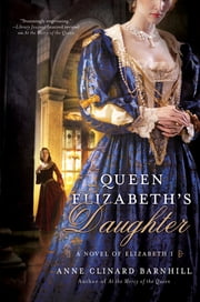 Queen Elizabeth's Daughter - A Novel of Elizabeth I ebook by Anne Clinard Barnhill