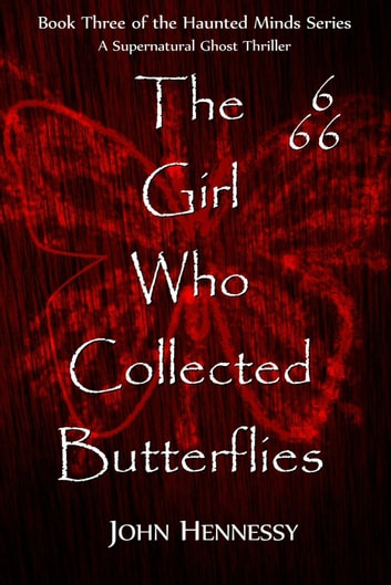 The Girl Who Collected Butterflies - Haunted Minds, #3 ebook by John Hennessy