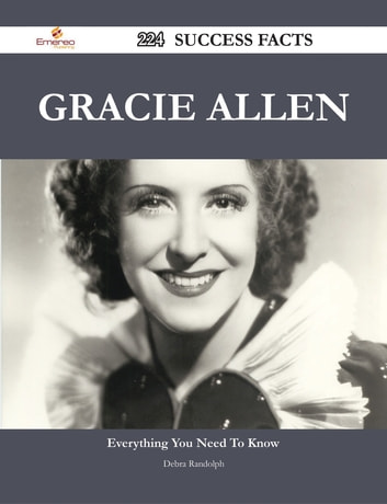 Gracie Allen 224 Success Facts - Everything you need to know about Gracie Allen ebook by Debra Randolph