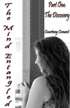 The Mind Entangled: Part One: The Discovery ebook by Courtney Conant