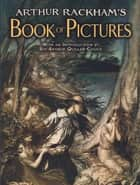 Arthur Rackham's Book of Pictures ebook by Arthur Rackham