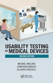 Usability Testing of Medical Devices, Second Edition ebook by Wiklund, P.E., Michael E.