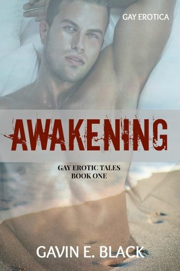 Awakening: Gay Erotic Tales #1 ebook by Gavin E. Black