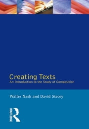 Creating Texts - An Introduction to the Study of Composition ebook by Walter Nash,David Stacey