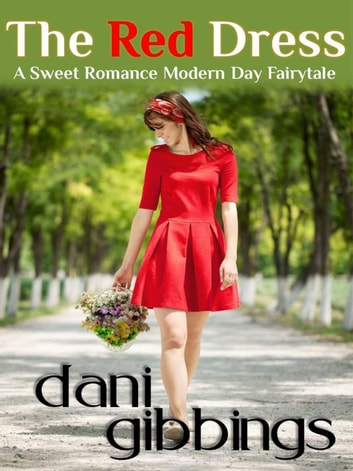 The Red Dress - A Sweet Romance Modern Day Fairytale ebook by Dani Gibbings