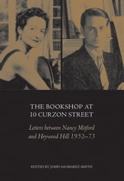 The Bookshop at 10 Curzon Street - Letters between Nancy Mitford and Heywood Hill 1952-73 ebook by John Saumarez Smith