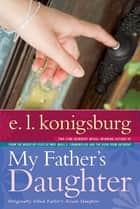 My Father's Daughter ebook by E.L. Konigsburg