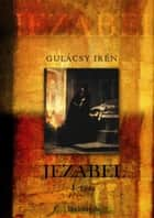 Jezabel I. kötet ebook by Gulácsy Irén
