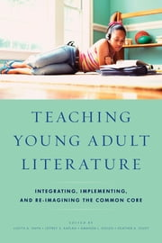 Teaching Young Adult Literature - Integrating, Implementing, and Re-Imagining the Common Core ebook by Judith A. Hayn,Jeffrey S. Kaplan,Amanda L. Nolen,Heather A. Olvey