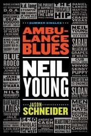 Ambulance Blues: Neil Young ebook by Jason Schneider