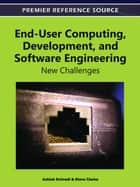 End-User Computing, Development, and Software Engineering - New Challenges ebook by Ashish Dwivedi, Steve Clarke
