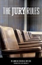 The Jury Rules ebook by Trey Cox,Hon. W. Royal Furgeson Jr.,James M. Stanton