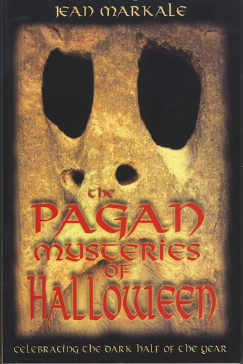 The Pagan Mysteries of Halloween - Celebrating the Dark Half of the Year ebook by Jean Markale