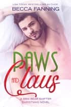 Paws and Claus - A BBW Bear Shifter Christmas Novel ebook by Becca Fanning