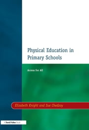 Physical Education in Primary Schools - Access for All ebook by Elizabeth Knight,Sue Chedzoy
