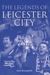 The Legends of Leicester City ebook by Dave Bracegirdle