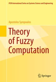 Theory of Fuzzy Computation ebook by Apostolos Syropoulos