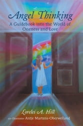Angel Thinking - A Guidebook into the World of Oneness and Love ebook by Lorelei A. Hill