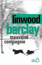 Mauvaise compagnie ebook by Linwood BARCLAY,Daphné BERNARD