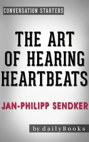 The Art of Hearing Heartbeats: A Novel by Jan-Philipp Sendker | Conversation Starters ebook by dailyBooks