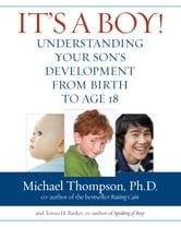 It's a Boy! - Your Son's Development from Birth to Age 18 ebook by Michael Thompson, Ph.D.,Teresa Barker