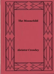 The Moonchild ebook by Aleister Crowley