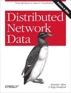 Distributed Network Data - From Hardware to Data to Visualization ebook by Kipp Bradford, Alasdair Allan