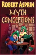 Myth Conceptions ebook by Robert Asprin