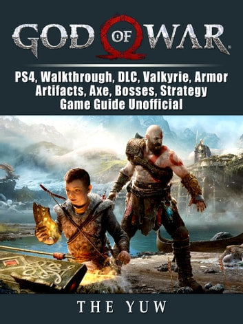 God of War, PS4, Walkthrough, DLC, Valkyrie, Armor, Artifacts, Axe, Bosses, Strategy, Game Guide Unofficial - Get Tons of Resources! ebook by The Yuw