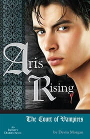 Aris Rising: The Court of Vampires - AN INFINITY DIARIES NOVEL ebook by Devin Morgan
