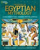 Treasury of Egyptian Mythology - Classic Stories of Gods, Goddesses, Monsters & Mortals ebook by