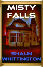 Misty Falls ebook by Shaun Whittington