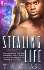 Stealing Life ebook by T.A. Chase