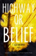 Highway or Belief ebook by J. Scott Brownlee