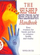The Self-Help Reflexology Handbook ebook by Sonia Ducie