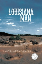 Louisiana Man ebook by Lloyd Antypowich