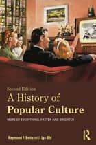 A History of Popular Culture ebook by Raymond F. Betts,Lyz Bly