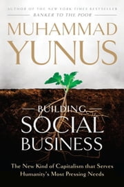 Building Social Business - The New Kind of Capitalism That Serves Humanity's Most Pressing Needs ebook by Muhammad Yunus