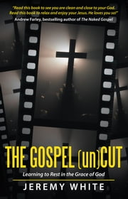 The Gospel Uncut - Learning to Rest in the Grace of God. ebook by Jeremy White